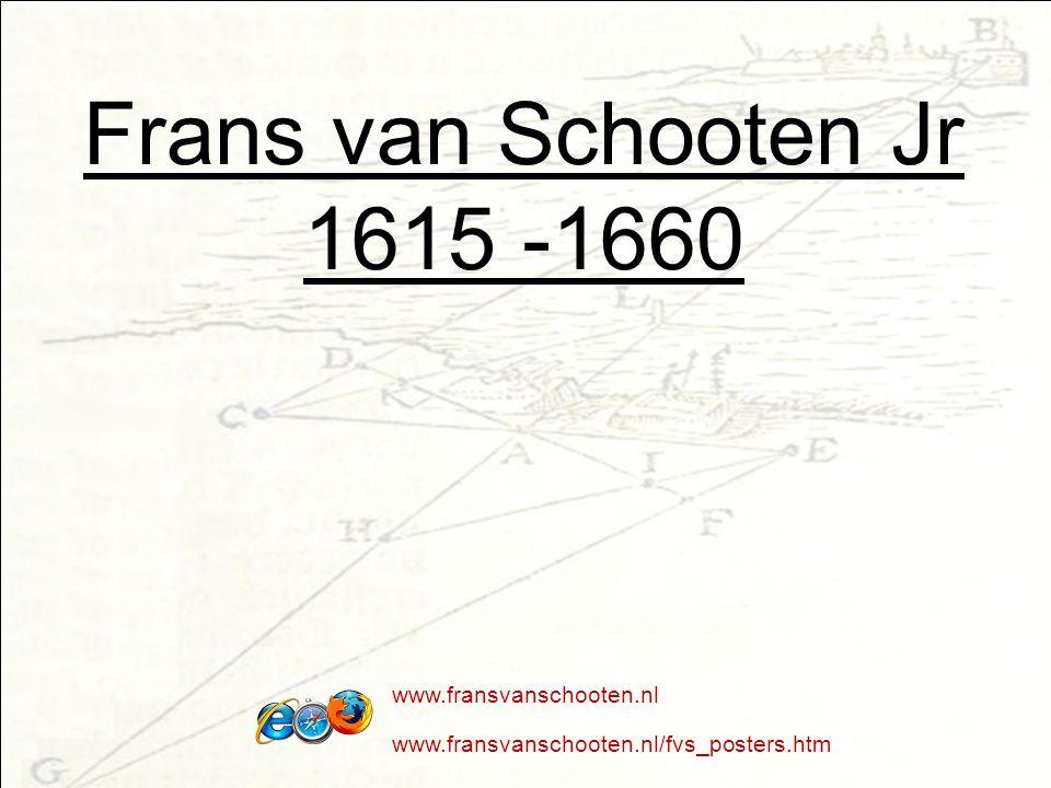 Frans van Schooten Jr 1615 -1660 www.fransvanschooten.nl www.fransvanschooten.nl/fvs_posters.htm