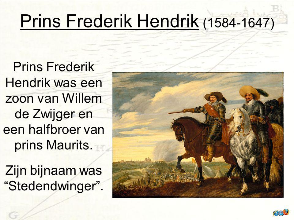 Prins Frederik Hendrik (1584-1647) Prins Frederik Hendrik was een zoon van Willem de Zwijger en een halfbroer van prins Maurits.