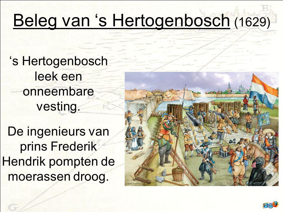 Beleg van 's Hertogenbosch (1629) 's Hertogenbosch leek een onneembare vesting.