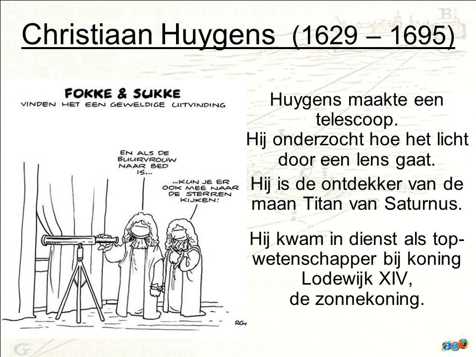 Christiaan Huygens (1629 – 1695) Huygens maakte een telescoop.