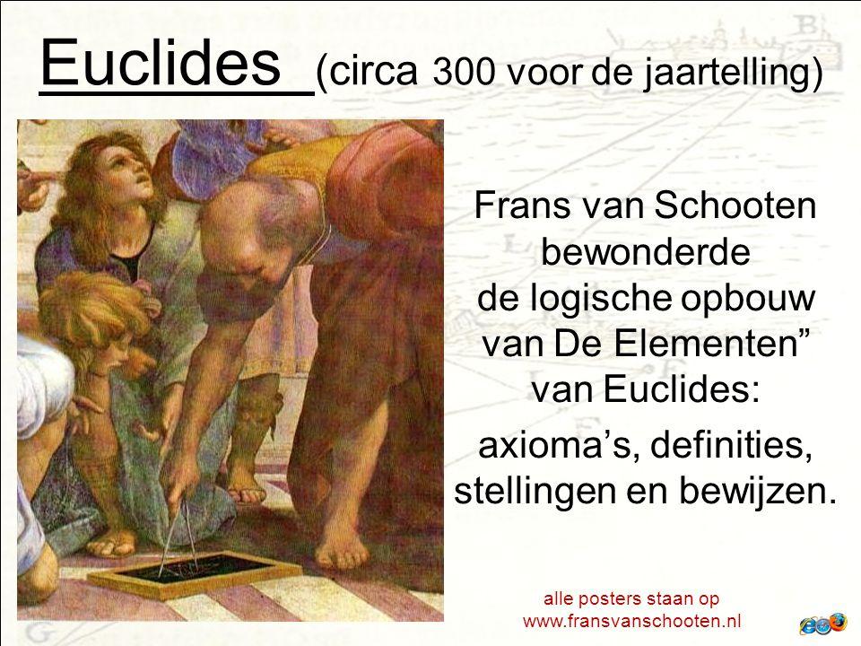 Euclides (circa 300 voor de jaartelling) Frans van Schooten bewonderde de logische opbouw van De Elementen van Euclides: axioma's, definities, stellingen en bewijzen.