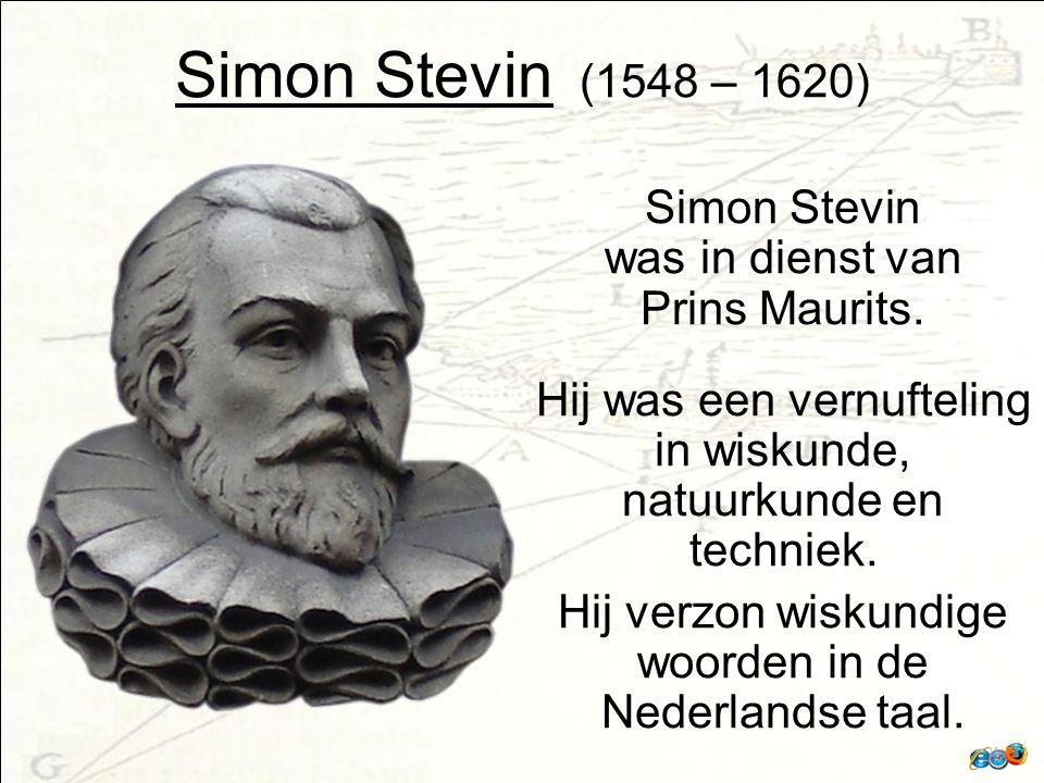 Simon Stevin (1548 – 1620) Simon Stevin was in dienst van Prins Maurits.