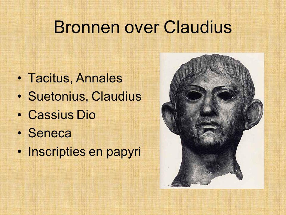 Bronnen over Claudius •Tacitus, Annales •Suetonius, Claudius •Cassius Dio •Seneca •Inscripties en papyri