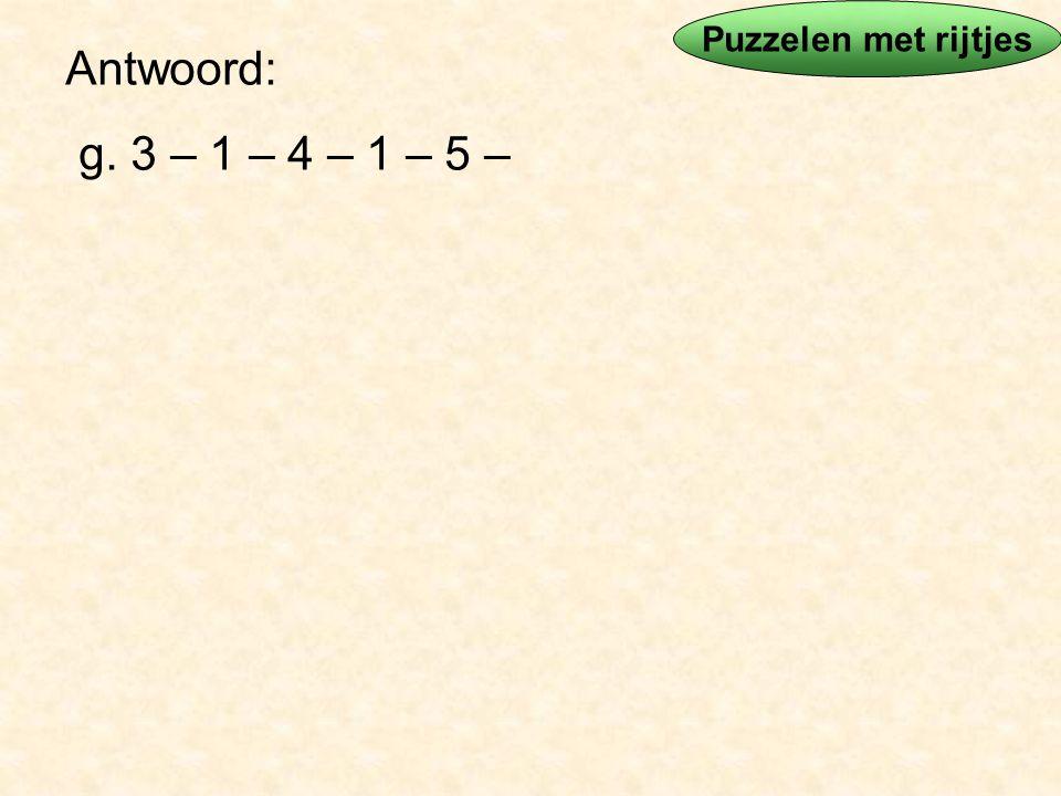 Antwoord: g. 3 – 1 – 4 – 1 – 5 – Puzzelen met rijtjes