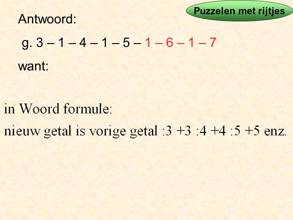 Antwoord: g. 3 – 1 – 4 – 1 – 5 – 1 – 6 – 1 – 7 want: Puzzelen met rijtjes