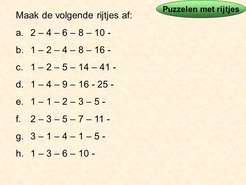 Maak de volgende rijtjes af: a.2 – 4 – 6 – 8 – 10 - b.