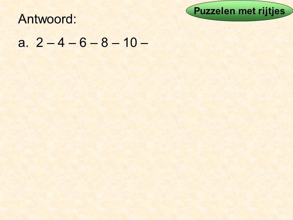Antwoord: f. 2 – 3 – 5 – 7 – 11 – 13 – 17 – 23 - 29 want: Puzzelen met rijtjes
