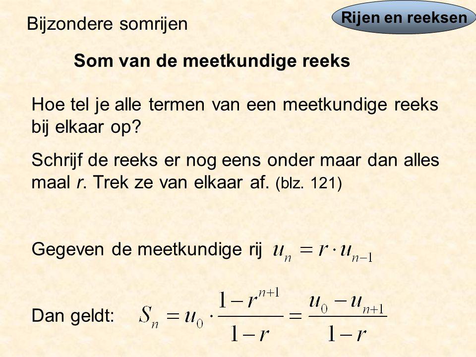 Rijen en reeksen Bijzondere somrijen Som van de meetkundige reeks Hoe tel je alle termen van een meetkundige reeks bij elkaar op.