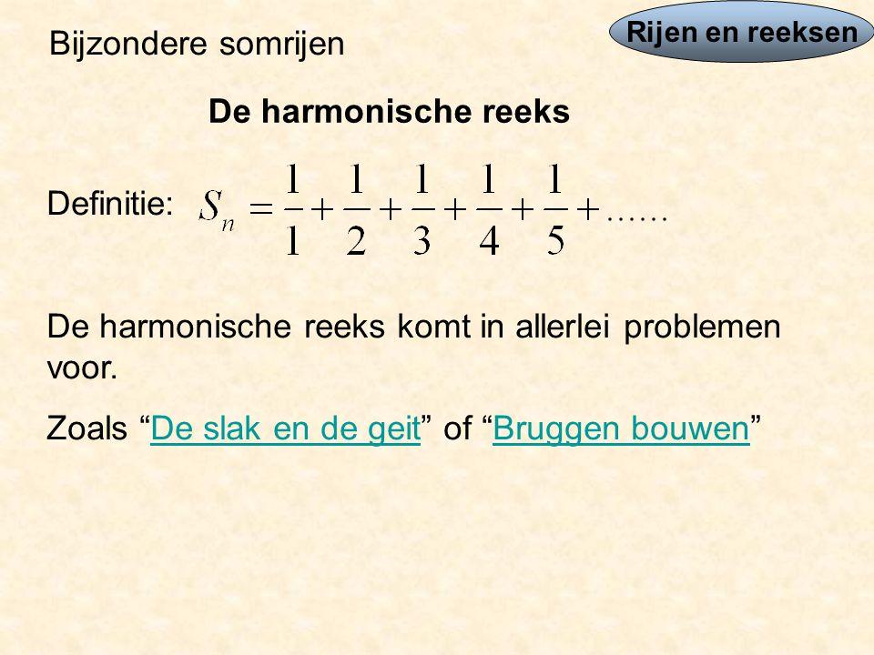 Rijen en reeksen Bijzondere somrijen De harmonische reeks Definitie: De harmonische reeks komt in allerlei problemen voor.