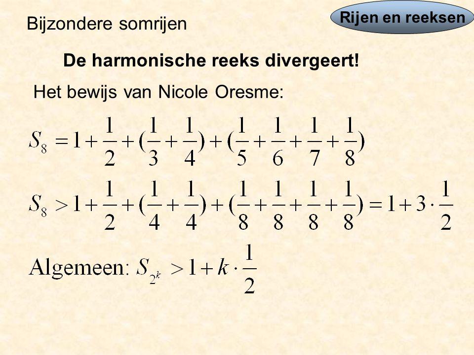 Rijen en reeksen Bijzondere somrijen De harmonische reeks divergeert! Het bewijs van Nicole Oresme: