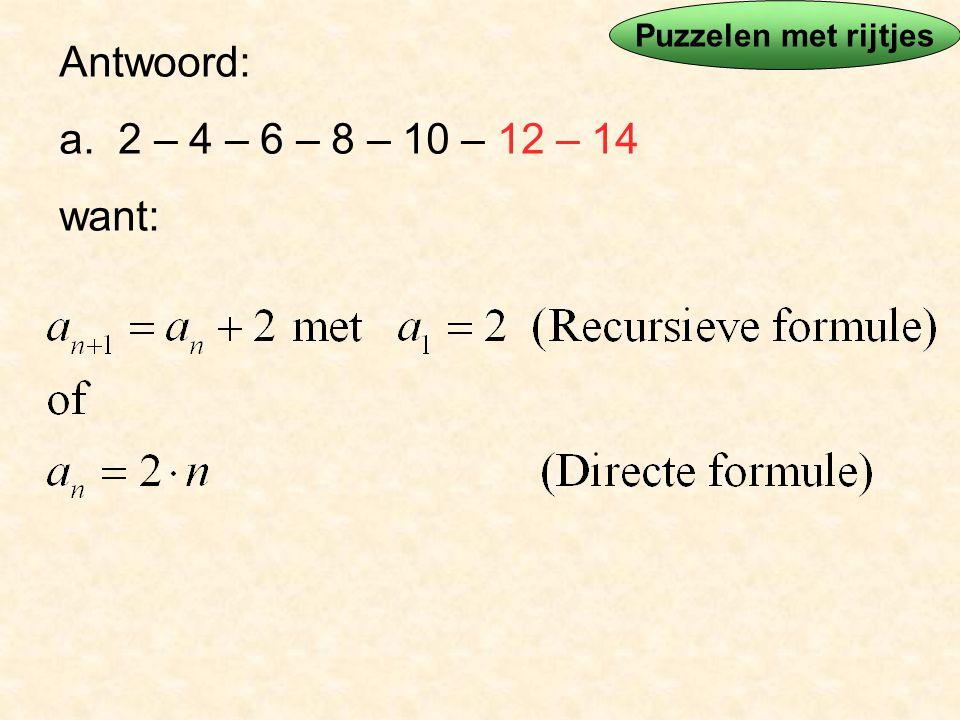 Antwoord: a. 2 – 4 – 6 – 8 – 10 – 12 – 14 want: Puzzelen met rijtjes