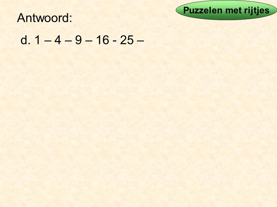 of Antwoord: h. 1 – 3 – 6 – 10 – 12 – 6 – -17 – -69 want: Puzzelen met rijtjes