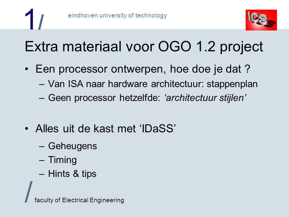 1/1/ / faculty of Electrical Engineering eindhoven university of technology Extra materiaal voor OGO 1.2 project •Een processor ontwerpen, hoe doe je