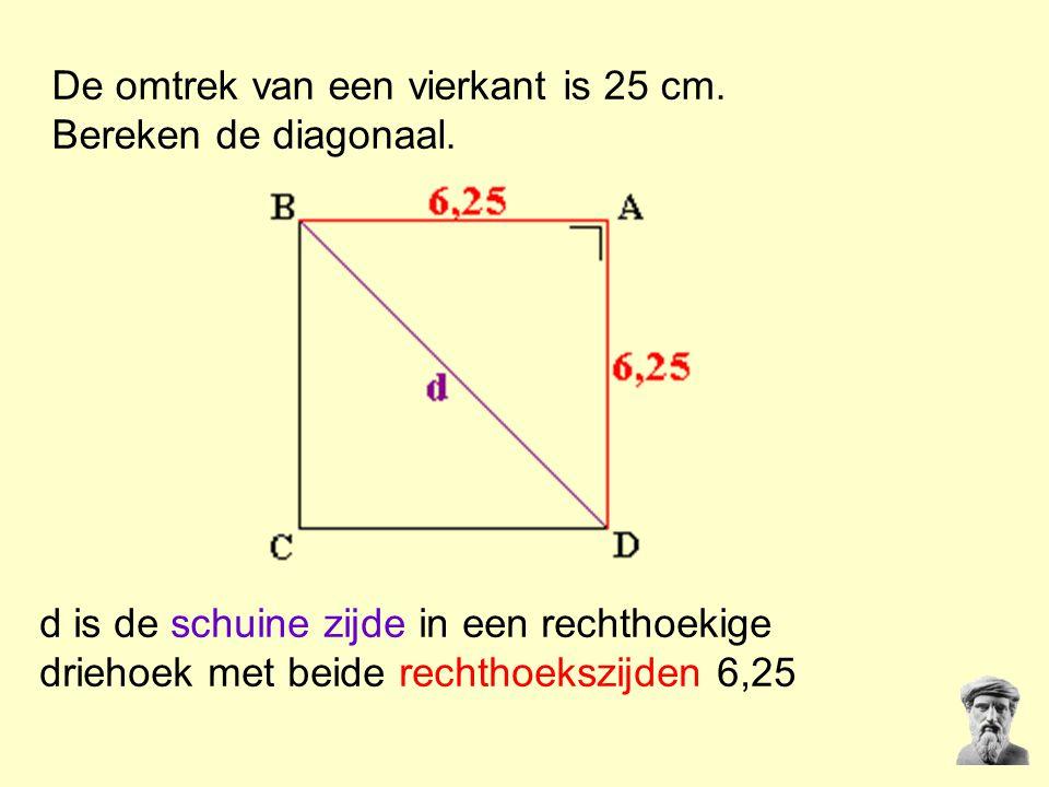 De omtrek van een vierkant is 25 cm. Bereken de diagonaal. d is de schuine zijde in een rechthoekige driehoek met beide rechthoekszijden 6,25