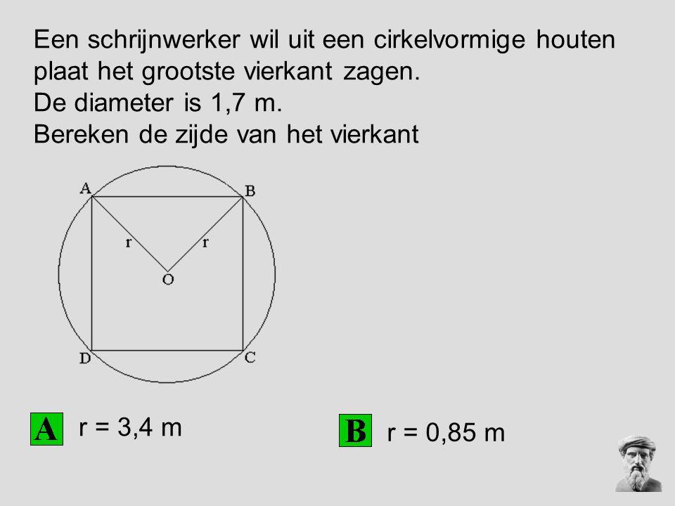 Een schrijnwerker wil uit een cirkelvormige houten plaat het grootste vierkant zagen. De diameter is 1,7 m. Bereken de zijde van het vierkant r = 3,4