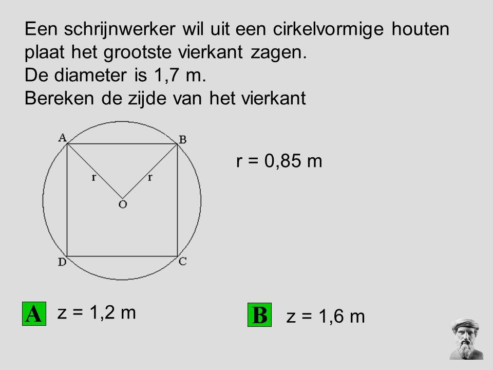 Een schrijnwerker wil uit een cirkelvormige houten plaat het grootste vierkant zagen. De diameter is 1,7 m. Bereken de zijde van het vierkant z = 1,2