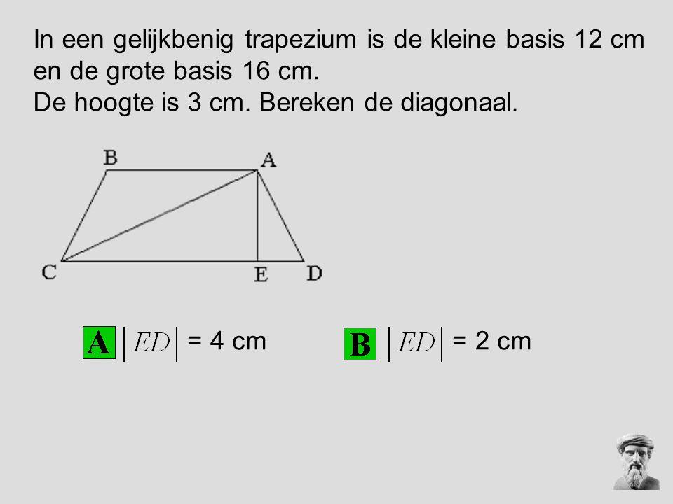 In een gelijkbenig trapezium is de kleine basis 12 cm en de grote basis 16 cm. De hoogte is 3 cm. Bereken de diagonaal. = 4 cm = 2 cm