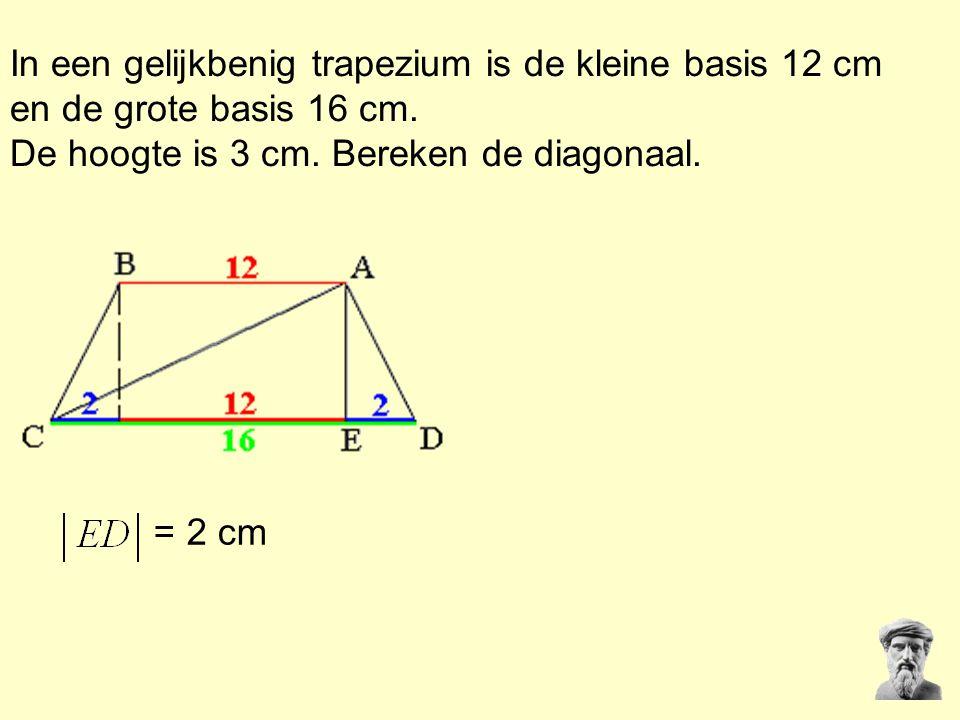 In een gelijkbenig trapezium is de kleine basis 12 cm en de grote basis 16 cm. De hoogte is 3 cm. Bereken de diagonaal. = 2 cm
