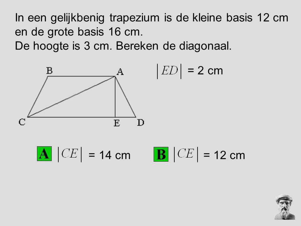 In een gelijkbenig trapezium is de kleine basis 12 cm en de grote basis 16 cm. De hoogte is 3 cm. Bereken de diagonaal. = 2 cm = 14 cm = 12 cm