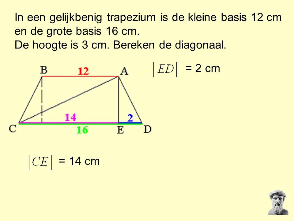 In een gelijkbenig trapezium is de kleine basis 12 cm en de grote basis 16 cm. De hoogte is 3 cm. Bereken de diagonaal. = 14 cm = 2 cm