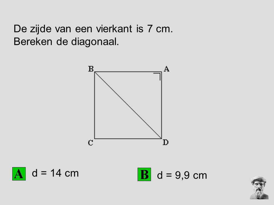 De zijde van een vierkant is 7 cm. Bereken de diagonaal. d = 14 cm d = 9,9 cm