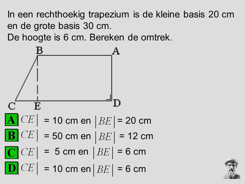 In een rechthoekig trapezium is de kleine basis 20 cm en de grote basis 30 cm. De hoogte is 6 cm. Bereken de omtrek. = 5 cm en = 50 cm en = 10 cm en =