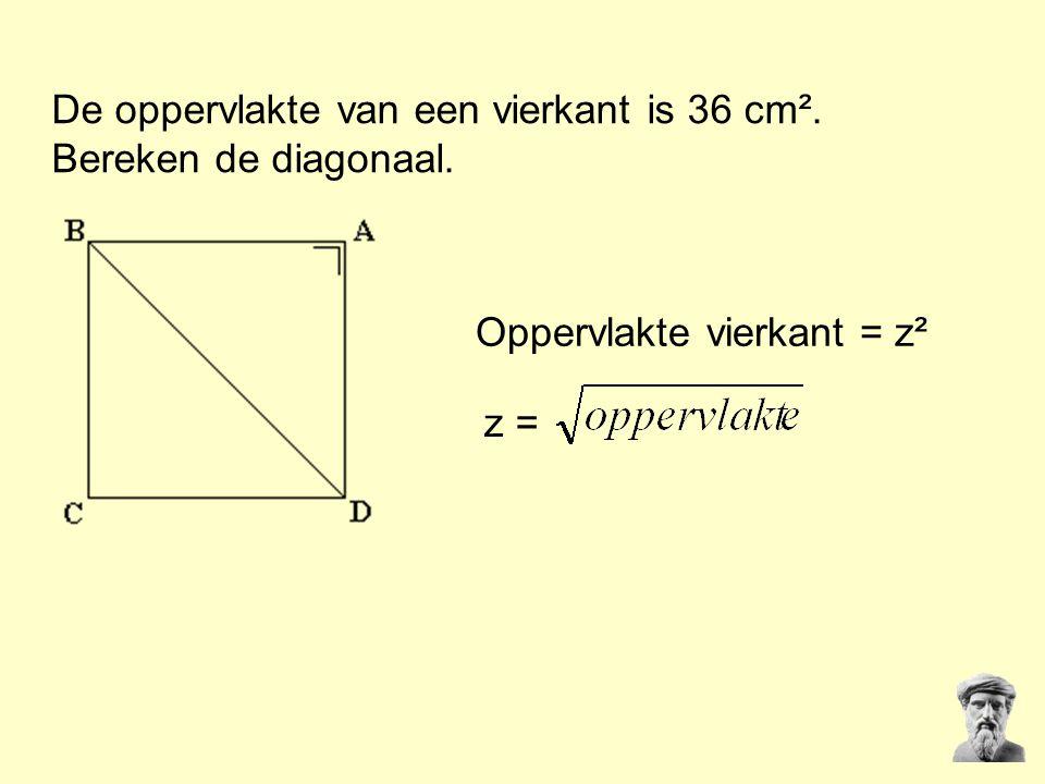 De oppervlakte van een vierkant is 36 cm². Bereken de diagonaal. zijde = 6 cm d = 8,5 cm d = 12 cm