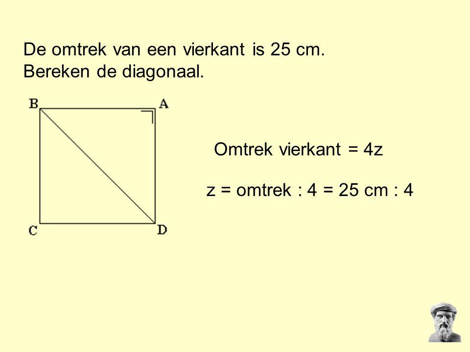 De omtrek van een vierkant is 25 cm. Bereken de diagonaal. Omtrek vierkant = 4z z = omtrek : 4 = 25 cm : 4