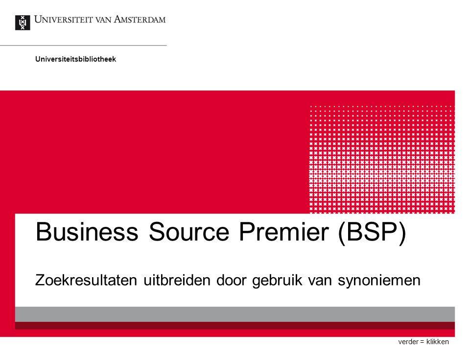 Business Source Premier (BSP) Zoekresultaten uitbreiden door gebruik van synoniemen Universiteitsbibliotheek verder = klikken