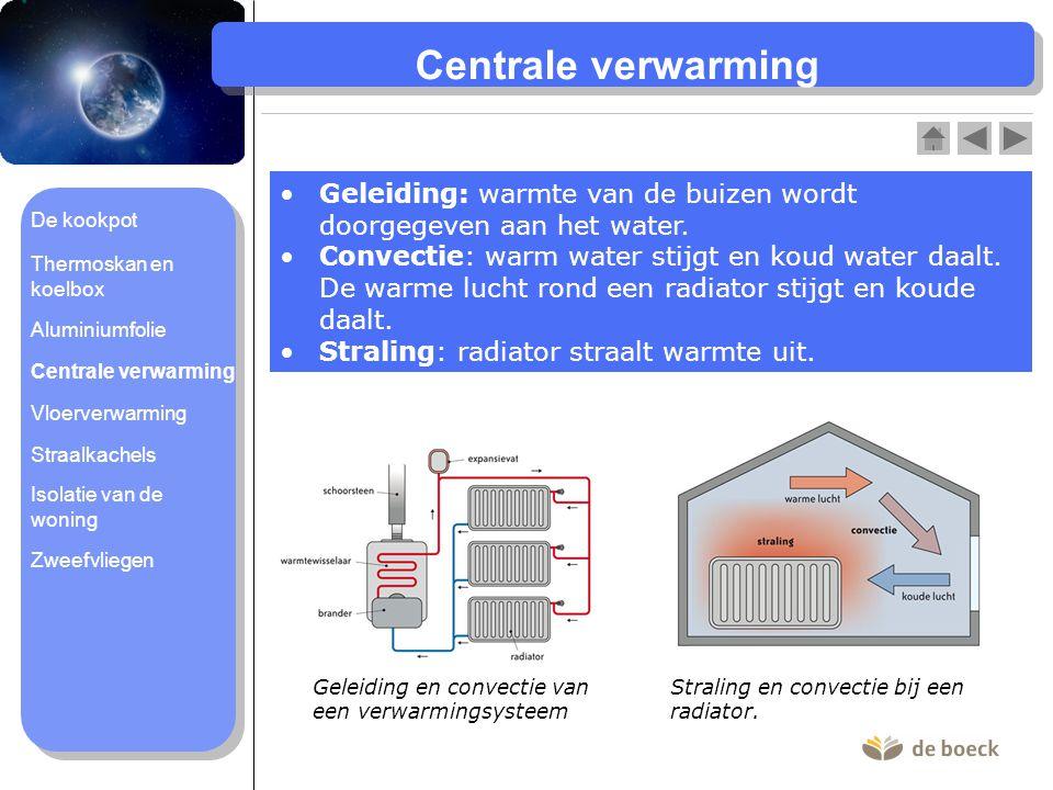 Centrale verwarming •Geleiding: warmte van de buizen wordt doorgegeven aan het water.