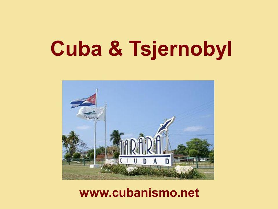 Cuba & Tsjernobyl Cubaans humanitair programma voor Tsjernobyl : meer dan 25.000 personen van Oekraïne, Rusland, Wit-rusland, Armenië en Moldavië, sinds 1990.