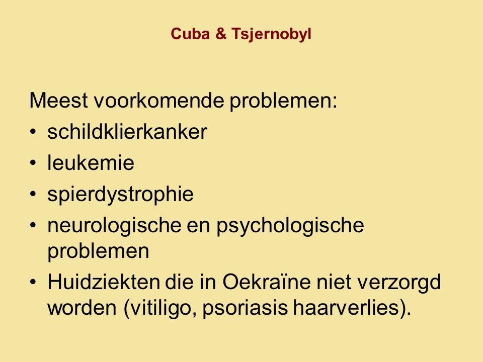 Cuba & Tsjernobyl Meest voorkomende problemen: •schildklierkanker •leukemie •spierdystrophie •neurologische en psychologische problemen •Huidziekten d