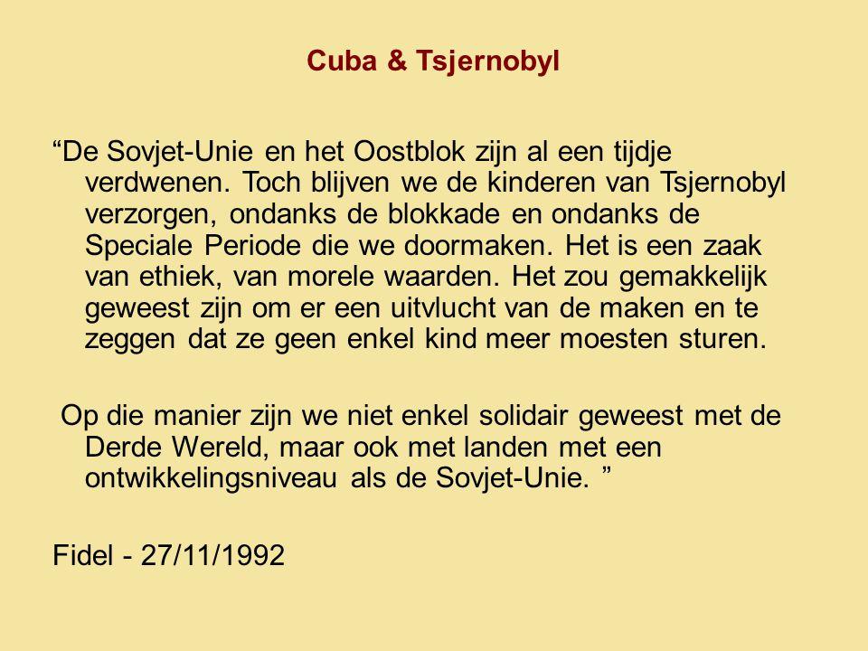 """Cuba & Tsjernobyl """"De Sovjet-Unie en het Oostblok zijn al een tijdje verdwenen. Toch blijven we de kinderen van Tsjernobyl verzorgen, ondanks de blokk"""