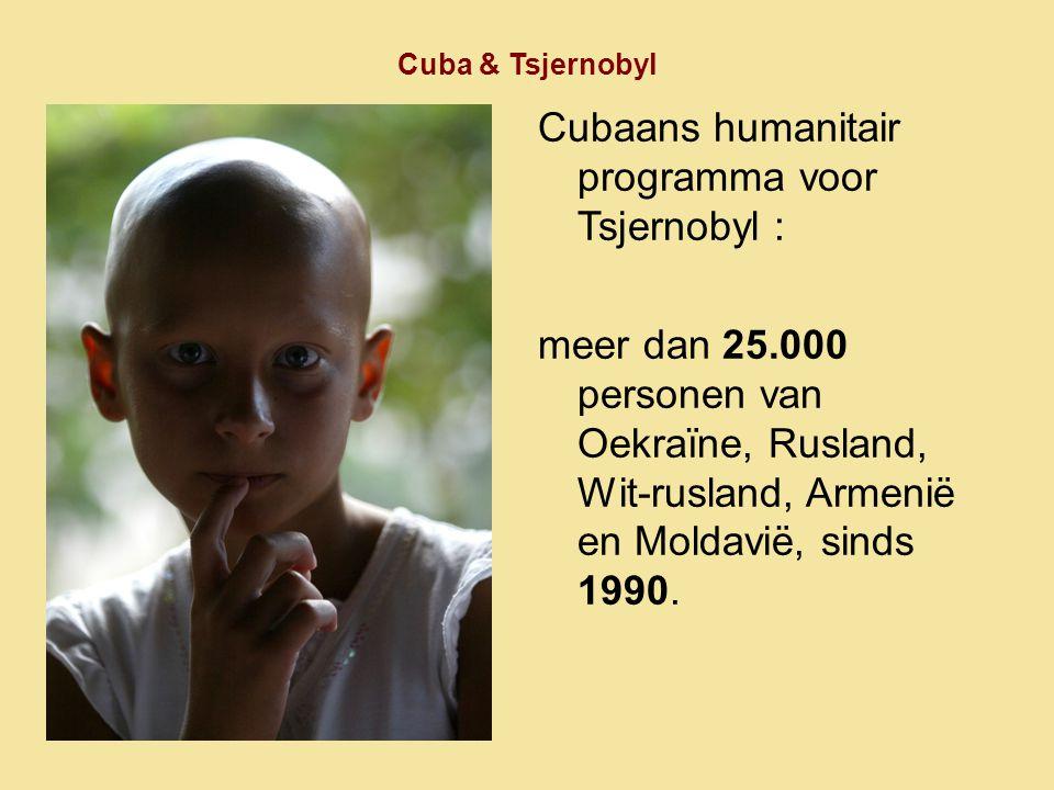 Cuba & Tsjernobyl Cubaans humanitair programma voor Tsjernobyl : meer dan 25.000 personen van Oekraïne, Rusland, Wit-rusland, Armenië en Moldavië, sin