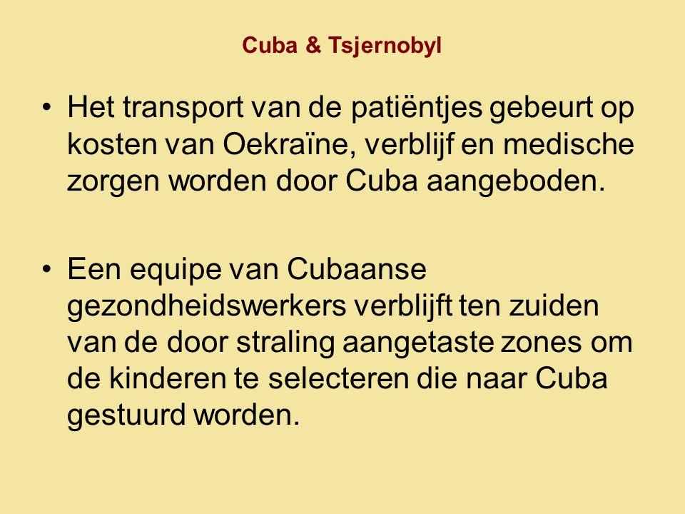 Cuba & Tsjernobyl •Het transport van de patiëntjes gebeurt op kosten van Oekraïne, verblijf en medische zorgen worden door Cuba aangeboden. •Een equip