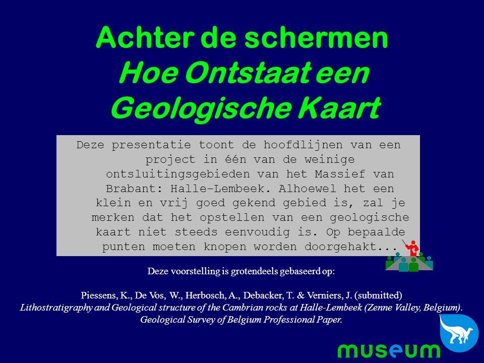 Achter de schermen Hoe Ontstaat een Geologische Kaart Deze voorstelling is grotendeels gebaseerd op: Piessens, K., De Vos, W., Herbosch, A., Debacker,