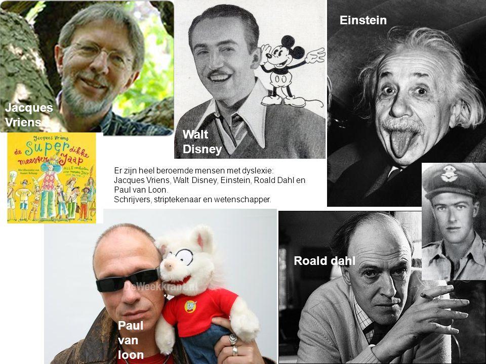 • Jacques Vriens Paul van loon Roald dahl Walt Disney Einstein Er zijn heel beroemde mensen met dyslexie: Jacques Vriens, Walt Disney, Einstein, Roald