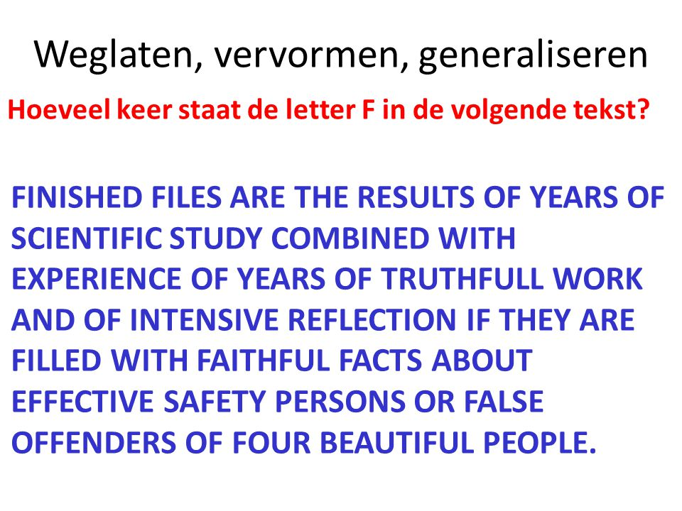 5 Weglaten, vervormen, generaliseren FINISHED FILES ARE THE RESULTS OF YEARS OF SCIENTIFIC STUDY COMBINED WITH EXPERIENCE OF YEARS OF TRUTHFULL WORK A