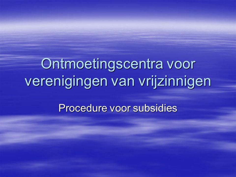 Ontmoetingscentra voor verenigingen van vrijzinnigen Procedure voor subsidies