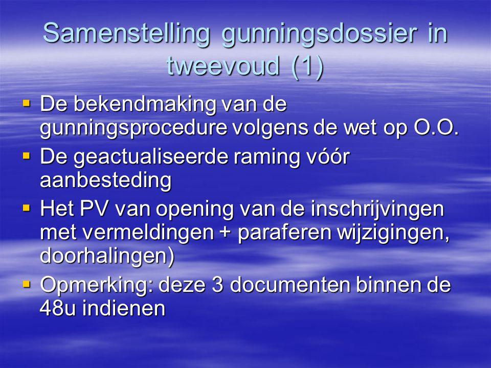 Samenstelling gunningsdossier in tweevoud (1)  De bekendmaking van de gunningsprocedure volgens de wet op O.O.