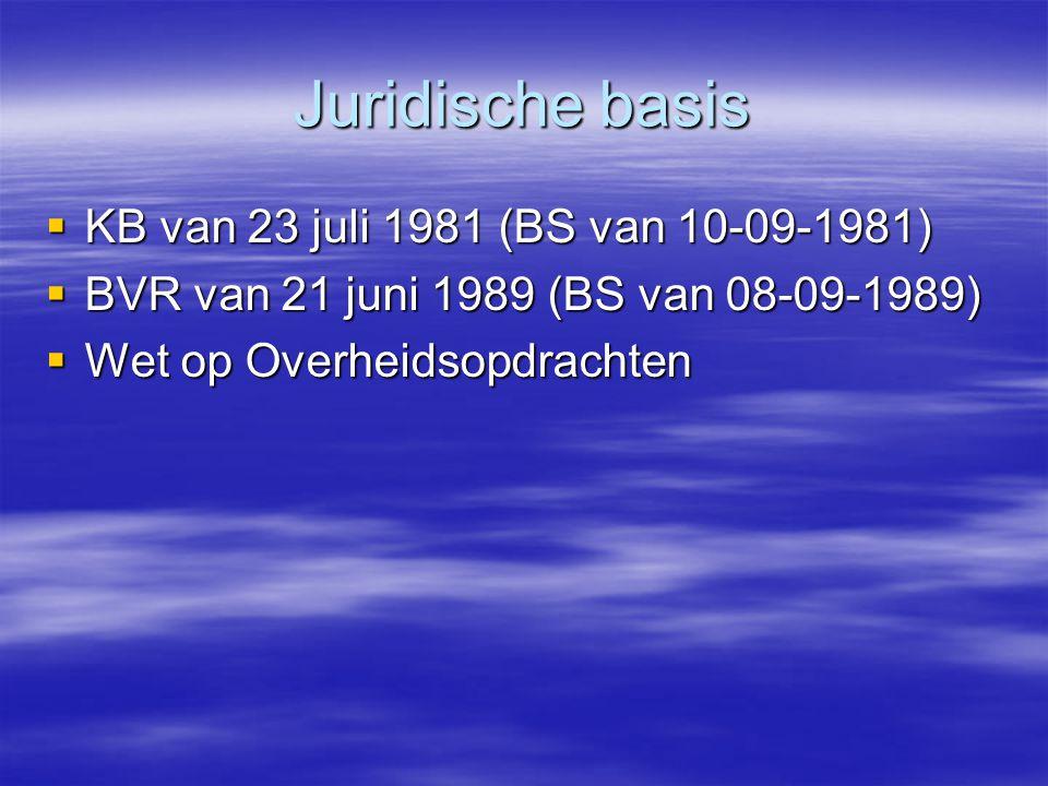 Juridische basis  KB van 23 juli 1981 (BS van 10-09-1981)  BVR van 21 juni 1989 (BS van 08-09-1989)  Wet op Overheidsopdrachten