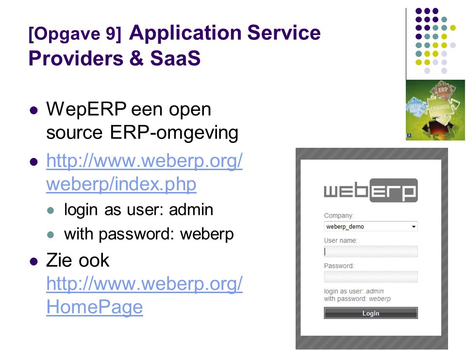 [Opgave 9] Application Service Providers & SaaS  WepERP een open source ERP-omgeving  http://www.weberp.org/ weberp/index.php http://www.weberp.org/