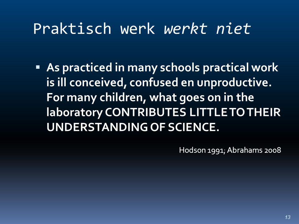 Praktisch werk werkt niet  As practiced in many schools practical work is ill conceived, confused en unproductive. For many children, what goes on in