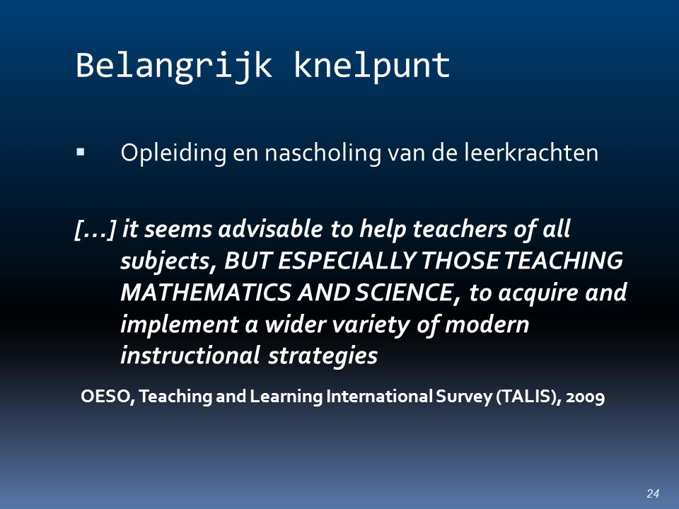 Belangrijk knelpunt  Opleiding en nascholing van de leerkrachten […] it seems advisable to help teachers of all subjects, BUT ESPECIALLY THOSE TEACHI