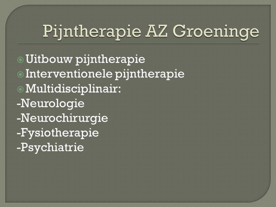  Uitbouw pijntherapie  Interventionele pijntherapie  Multidisciplinair: -Neurologie -Neurochirurgie -Fysiotherapie -Psychiatrie
