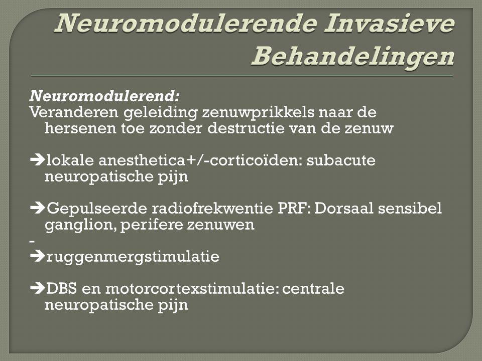 Neuromodulerend: Veranderen geleiding zenuwprikkels naar de hersenen toe zonder destructie van de zenuw  lokale anesthetica+/-corticoïden: subacute n