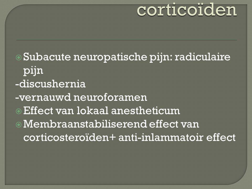  Subacute neuropatische pijn: radiculaire pijn -discushernia -vernauwd neuroforamen  Effect van lokaal anestheticum  Membraanstabiliserend effect v
