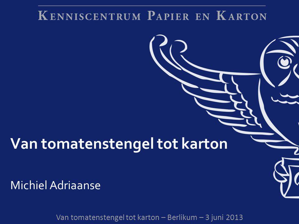 Van tomatenstengel tot karton Michiel Adriaanse Van tomatenstengel tot karton – Berlikum – 3 juni 2013