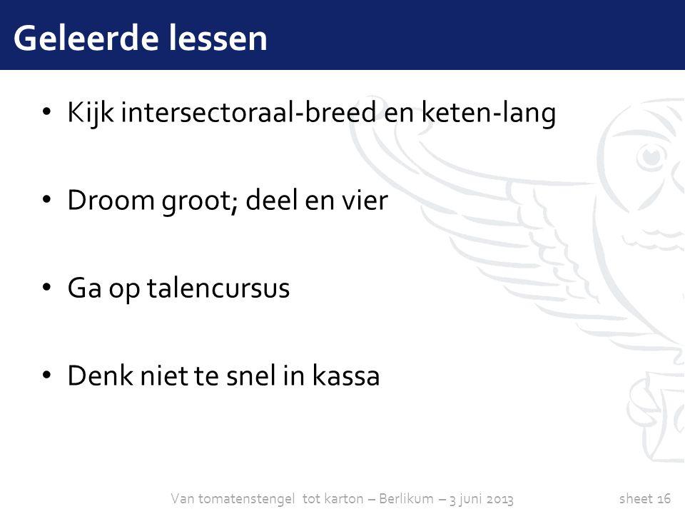 sheet 16 • Kijk intersectoraal-breed en keten-lang • Droom groot; deel en vier • Ga op talencursus • Denk niet te snel in kassa Geleerde lessen Van to
