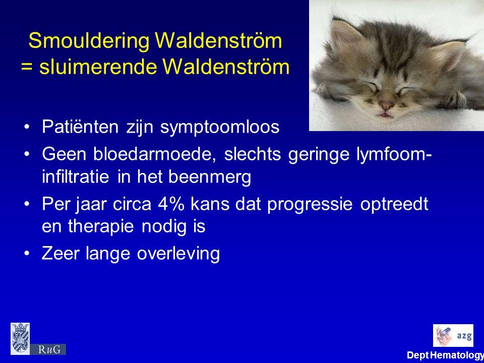 Dept Hematology Smouldering Waldenström = sluimerende Waldenström •Patiënten zijn symptoomloos •Geen bloedarmoede, slechts geringe lymfoom- infiltrati